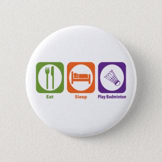 Eat Sleep Play Badminton 6 Cm Round Badge