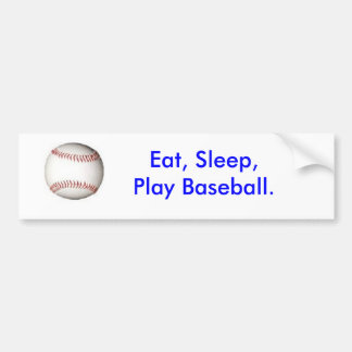 Eat, Sleep, Play Baseball. bumper sticker