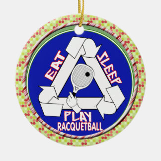 EAT, SLEEP, PLAY RACQUETBALL - REPEAT ROUND CERAMIC DECORATION