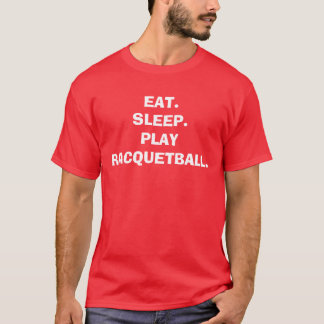 EAT.SLEEP.PLAY RACQUETBALL. T-Shirt