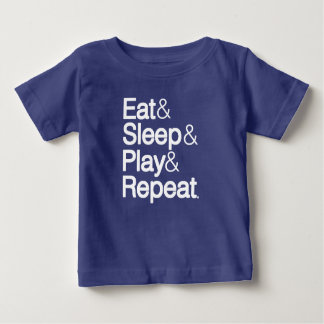 Eat & Sleep & Play & Repeat Baby T-Shirt