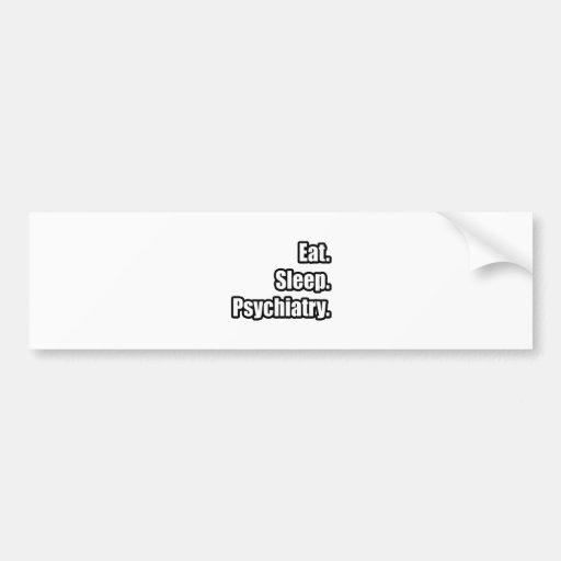 Eat. Sleep. Psychiatry. Bumper Sticker