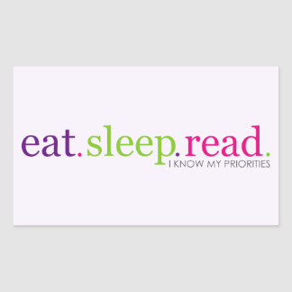 Eat, Sleep, READ - I Know My Priorities Stickers