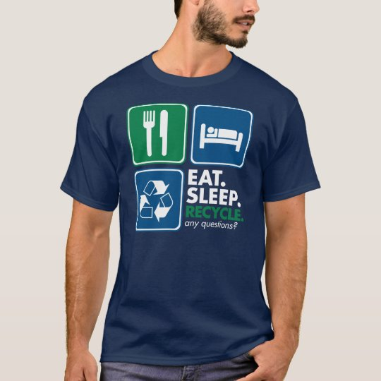 Eat Sleep Recycle - White T-Shirt