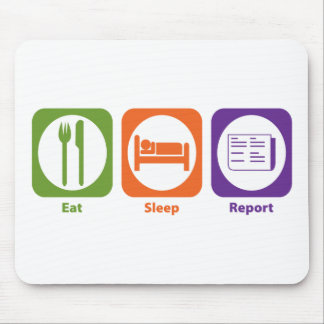 Eat Sleep Report Mouse Pad