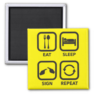 Eat. Sleep. Sign. Repeat.   ASL magnet. Square Magnet