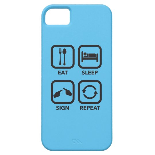 Eat. Sleep. Sign. Repeat.   ASL phone case. Barely There iPhone 5 Case