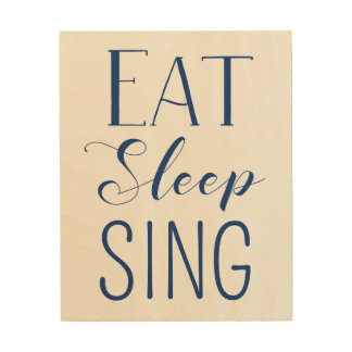 Eat, Sleep, Sing Sign Wood Canvases