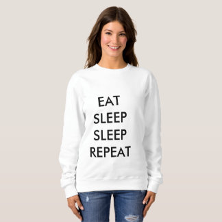 eat sleep sleep repeat woman's sweatshirt