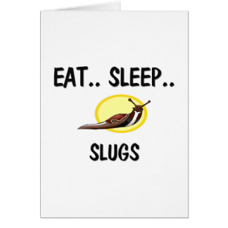 Eat Sleep SLUGS Card