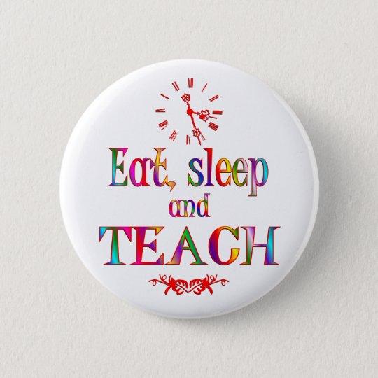 Eat, Sleep Teach 6 Cm Round Badge