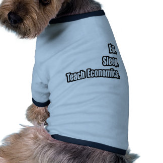 Eat. Sleep. Teach Economics. Pet Clothing