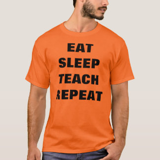 Eat, Sleep, Teach, Repeat T-Shirt