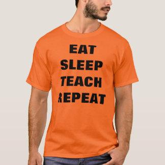 Eat, Sleep, Teach, Repeat T-Shirt