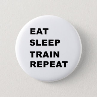 Eat, sleep, train, repeat. 6 cm round badge