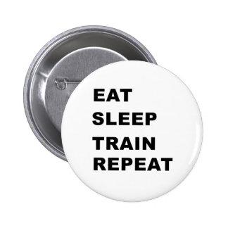 Eat, sleep, train, repeat. 6 cm round badge