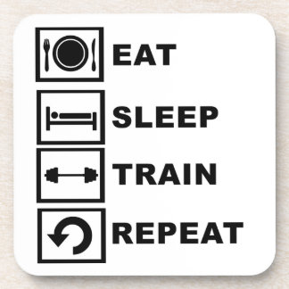 Eat, sleep, train, repeat. coaster