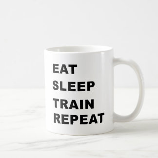 Eat, sleep, train, repeat. coffee mug