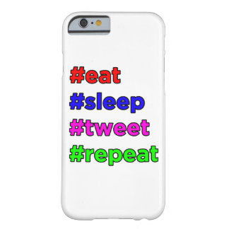 #eat #sleep #tweet #repeat barely there iPhone 6 case