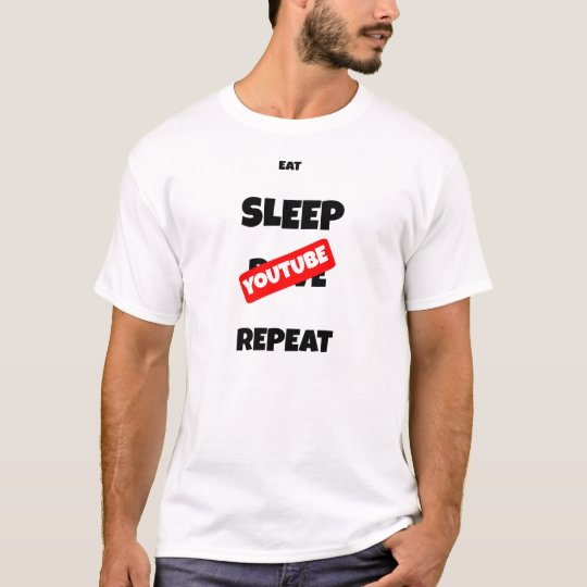 Eat Sleep Youtube Repeat T SHIRT
