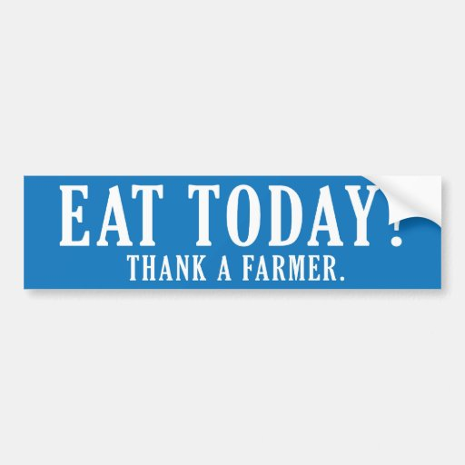 Eat Today? Thank A Farmer Bumper Stickers