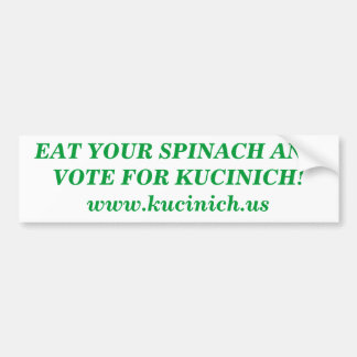 EAT YOUR SPINACH AND VOTE FOR KUCINICH! BUMPER STICKER