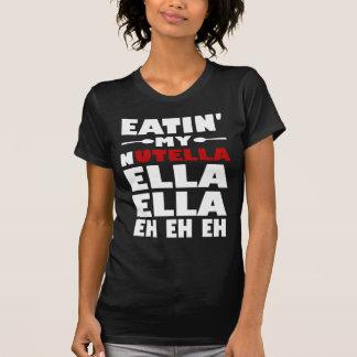 Eatin' My Nutella Ella Ella Eh Eh Eh Tshirt
