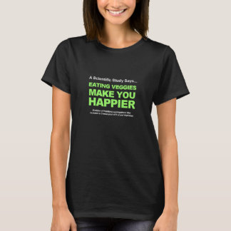 Eating Veggies Make You Happier T-Shirt