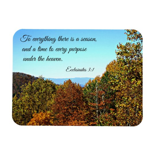 Ecclesiastes 3:1 To everything there is a season.. Rectangular Photo Magnet