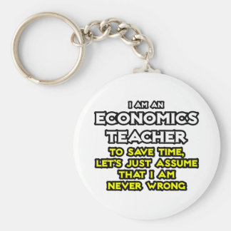 Econ Teacher...Assume I Am Never Wrong Basic Round Button Key Ring