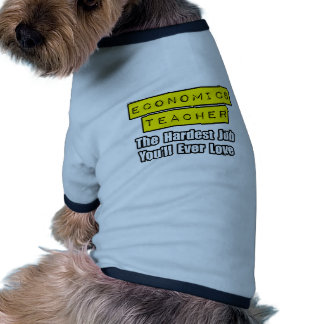 Econ Teacher...Hardest Job You'll Ever Love Pet Clothing
