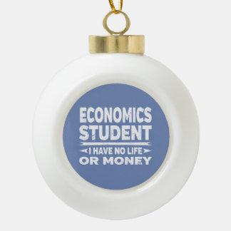 Economics College Student No Life or Money Ceramic Ball Christmas Ornament