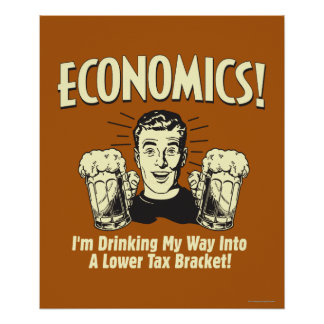 Economics: Drinking Lower Tax Bracket Poster