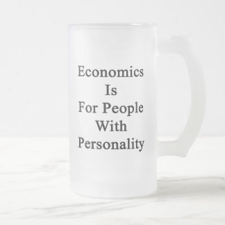 Economics Is For People With Personality Frosted Glass Mug