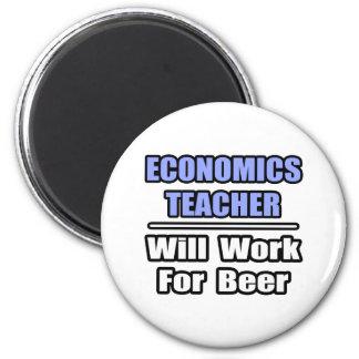 Economics Teacher...Will Work For Beer 6 Cm Round Magnet