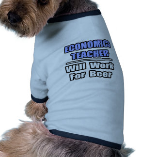 Economics Teacher...Will Work For Beer Pet Clothes