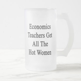 Economics Teachers Get All The Hot Women Frosted Glass Mug