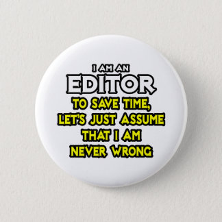 Editor...Assume I Am Never Wrong 6 Cm Round Badge