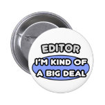 Editor...Kind of a Big Deal Pinback Buttons