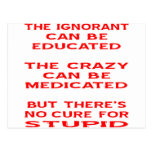 Educated, Medicated, But No Cure For Stupid Postcard