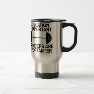 EDUCATION ARE IMPORTANT BUT BIG BICEPS ARE IMPORTA TRAVEL MUG