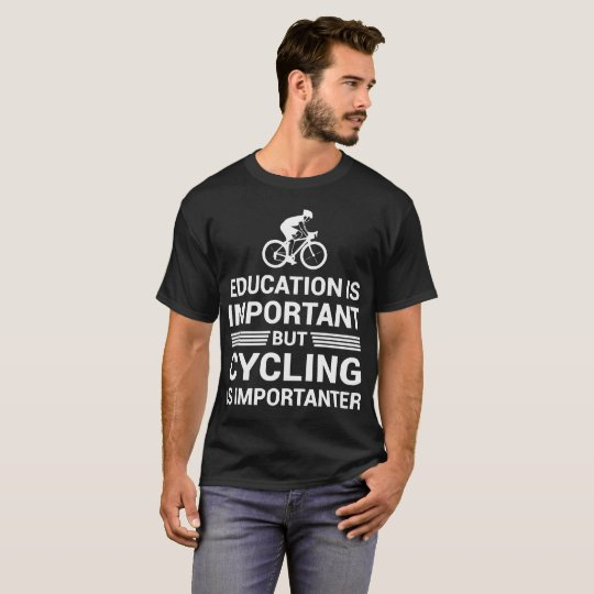 Education Important But Cycling Importanter T-Shirt