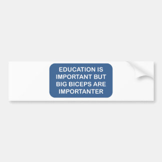 Education is import Big biceps are importanter Bumper Sticker