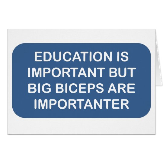 Education is import Big biceps are importanter Card