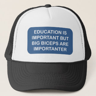 Education is import Big biceps are importanter Trucker Hat