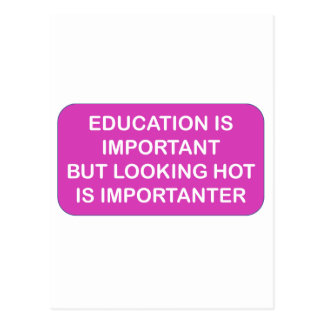 Education is import Looking hot is importanter Postcard