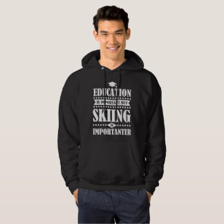 education is important but skiing is importanter hoodie