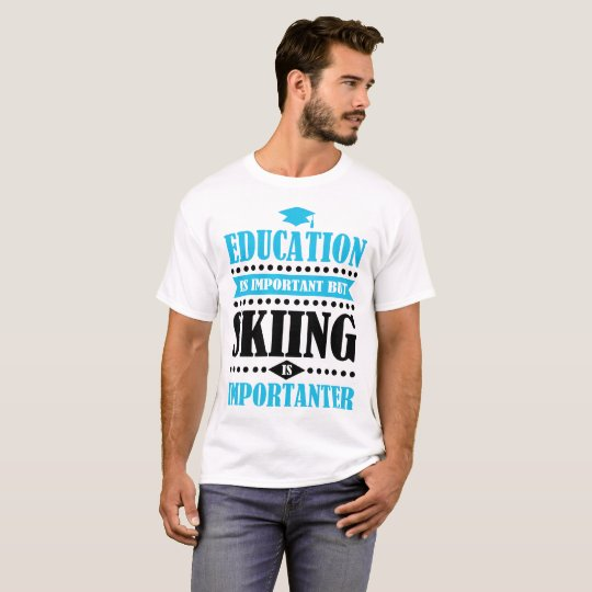 education is important but skiing is importanter T-Shirt