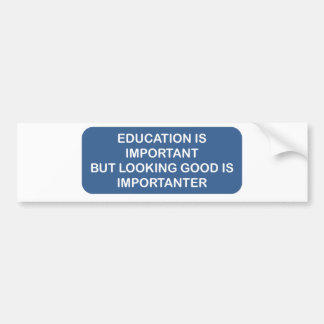Education is important Looking good is importanter Bumper Stickers