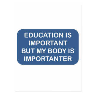 Education is important My body is importanter Postcard
